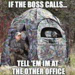 """Two guys in a ground blind with the caption """"If the boss calls…tell 'em i'm at the other office"""""""